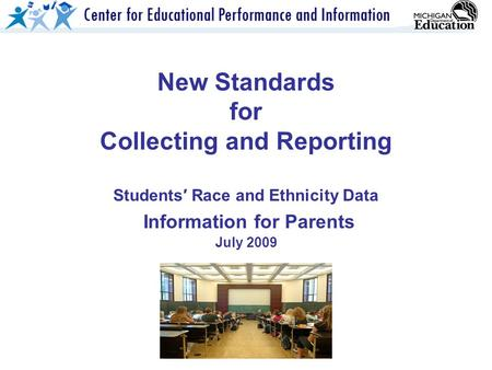 New Standards for Collecting and Reporting Students′ Race and Ethnicity Data Information for Parents July 2009.