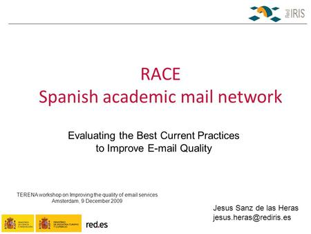 RACE Spanish academic mail network TERENA workshop on Improving the quality of email services Amsterdam, 9 December 2009 Evaluating the Best Current Practices.