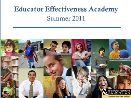 Educator Effectiveness Academy Summer 2011. Common Core Standards for K-12 English/language arts and mathematics Initiative led by the Council of Chief.