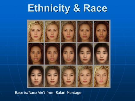 Ethnicity & Race Race is/Race Ain't from Safari Montage.