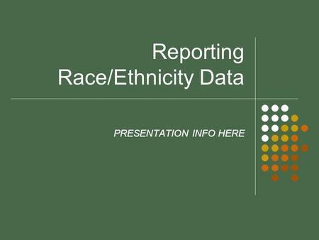 Reporting Race/Ethnicity Data PRESENTATION INFO HERE.