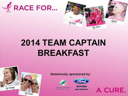 2014 TEAM CAPTAIN BREAKFAST Generously sponsored by: