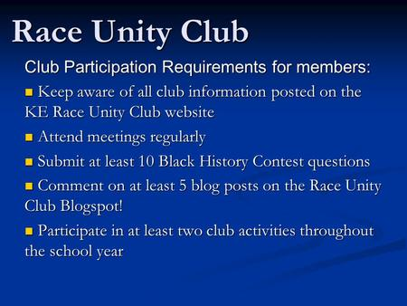 Race Unity Club Club Participation Requirements for members: K Keep aware of all club information posted on the KE Race Unity Club website A Attend meetings.