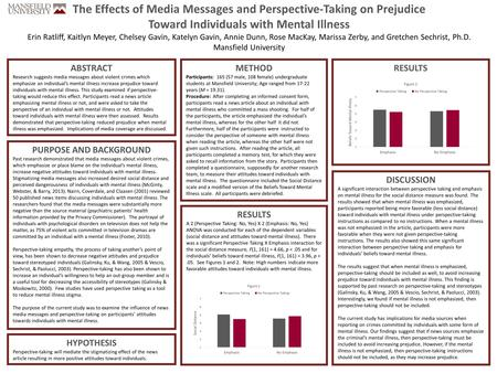 The Effects of Media Messages and Perspective-Taking on Prejudice Toward Individuals with Mental Illness Erin Ratliff, Kaitlyn Meyer, Chelsey Gavin, Katelyn.