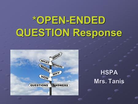 *OPEN-ENDED QUESTION Response HSPA HSPA Mrs. Tanis.