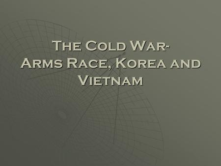 The Cold War- Arms Race, Korea and Vietnam. The Arms Race Begins  In 1949, the Soviets developed the atomic bomb.