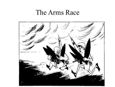 The Arms Race. The race begins…. Both countries began developing their weapons so as to be able to 'outgun' their opponents. This meant: developing more.