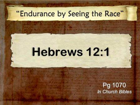 "Hebrews 12:1 ""Endurance by Seeing the Race"" Pg 1070 In Church Bibles."