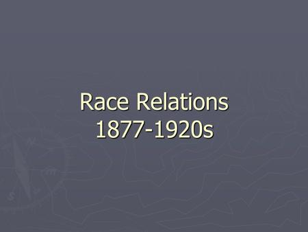 Race Relations 1877-1920s.