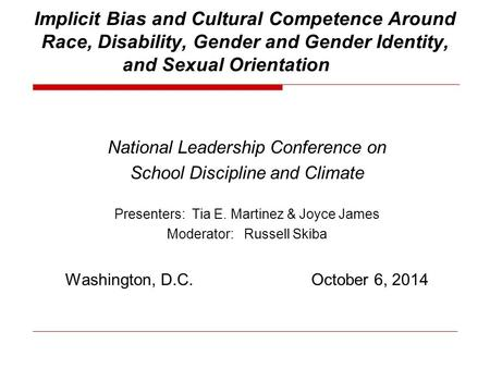 Implicit Bias and Cultural Competence Around Race, Disability, Gender and Gender Identity, and Sexual Orientation National Leadership Conference on School.