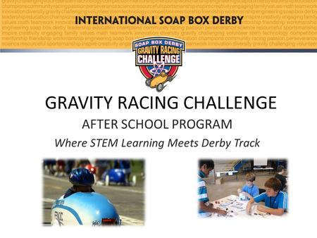 GRAVITY RACING CHALLENGE AFTER SCHOOL PROGRAM Where STEM Learning Meets Derby Track.