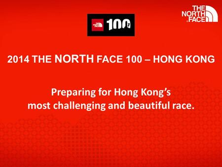 2014 THE NORTH FACE 100 – HONG KONG Preparing for Hong Kong's most challenging and beautiful race.