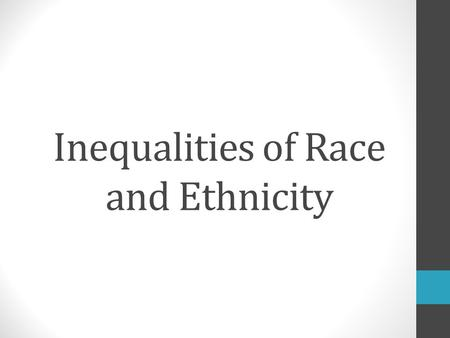 Inequalities of Race and Ethnicity. Minority, Race, and Ethnicity Minority: group of people with physical or cultural traits different from those of the.