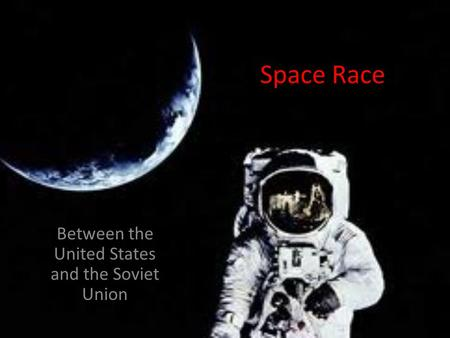 Space Race Between the United States and the Soviet Union.