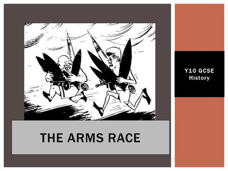 Y10 GCSE History The Arms Race.