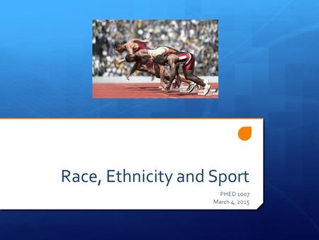 Race, Ethnicity and Sport PHED 1007 March 4, 2015.