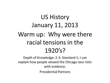 US History January 11, 2013 Warm up: Why were there racial tensions in the 1920's? Depth of Knowledge: 2-3; Standard 1; I can explain how people viewed.