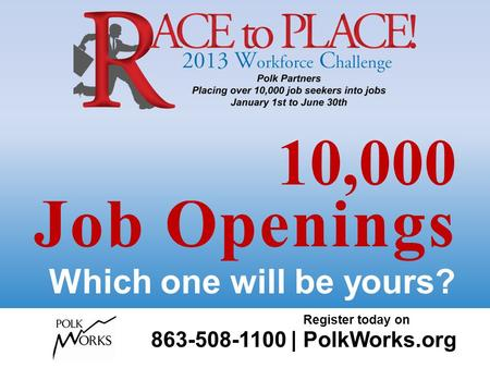 10,000 Job Openings Which one will be yours? Register today on 863-508-1100 | PolkWorks.org.