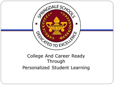 College And Career Ready Through Personalized Student Learning.