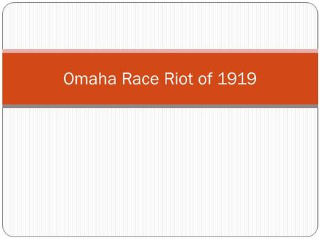 Omaha Race Riot of 1919. Notes What factors led to the Omaha Race Riot of 1919? Why/how did the riot occur? Who were the main figures of the riot? Who.