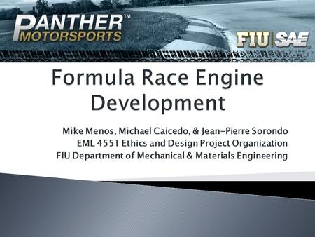 Mike Menos, Michael Caicedo, & Jean-Pierre Sorondo EML 4551 Ethics and Design Project Organization FIU Department of Mechanical & Materials Engineering.