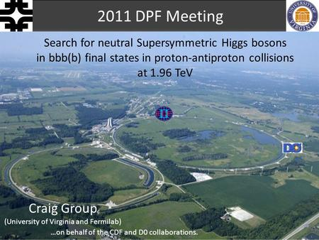 Search for neutral Supersymmetric Higgs bosons in bbb(b) final states in proton-antiproton collisions at 1.96 TeV 2011 DPF Meeting Craig Group (University.
