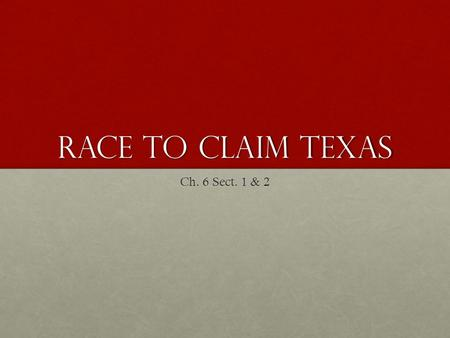 Race to Claim Texas Ch. 6 Sect. 1 & 2.