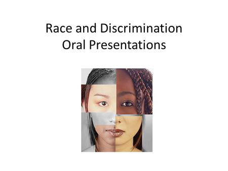 Race and Discrimination Oral Presentations