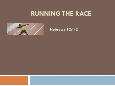 RUNNING THE RACE Hebrews 12:1-2. Introduction  Everyone is running a race.  There is a rat race!  There is also a race for the kingdom of God.  Choose.