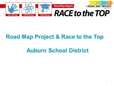 Road Map Project & Race to the Top Auburn School District 1.