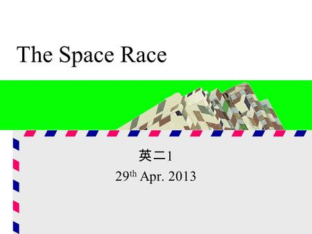 The Space Race 英二 1 29 th Apr. 2013. Summary The space race occurred during the 1960s, both the United States and the Soviet Union improved their technology.