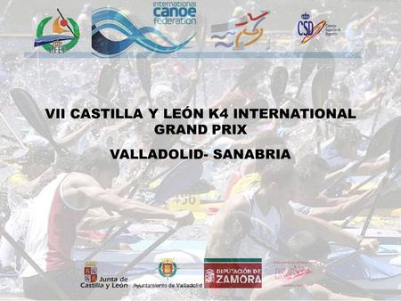 VII CASTILLA Y LEÓN K4 INTERNATIONAL GRAND PRIX VALLADOLID- SANABRIA.