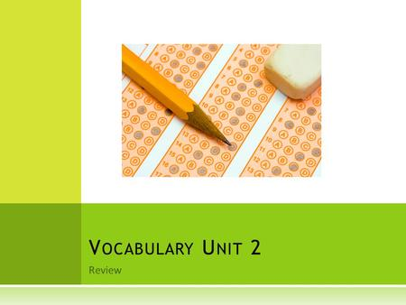 Review V OCABULARY U NIT 2. ADJOURN (V.)  Open, call to order  To stop proceedings temporarily; move to another place DEFINITION SYNONYMS  Postpone,