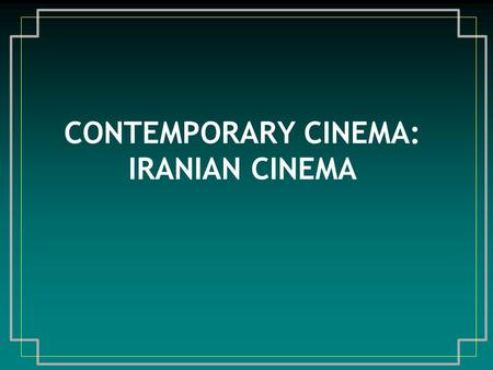 CONTEMPORARY <strong>CINEMA</strong>: IRANIAN <strong>CINEMA</strong>. At turn <strong>of</strong> century, Iran relatively isolated from West Muzaff ar ‑ ed Din Shah visited France in 1900, saw motion.