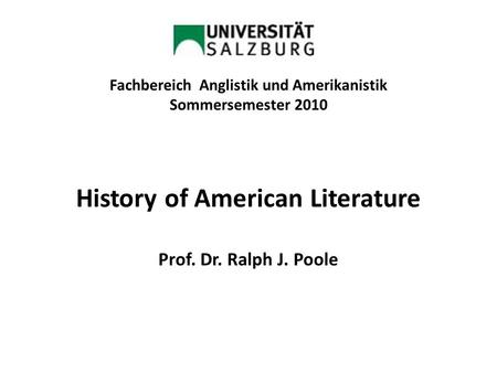 Fachbereich Anglistik und Amerikanistik Sommersemester 2010 History of American Literature Prof. Dr. Ralph J. Poole.