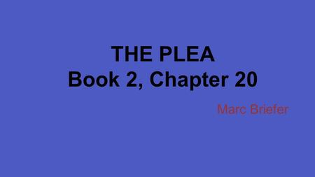 "THE PLEA Book 2, Chapter 20 Marc Briefer. Importance of Title Carton is asking Charles Darnay to be his friend and to ""endure to have such a worthless."