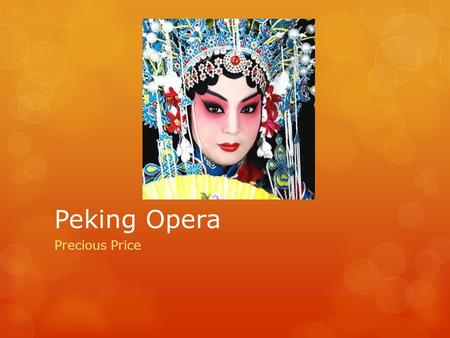 Peking Opera Precious Price. History  Peking is a form of traditional Chinese theatre opera that involves music, vocal performance, mime, dance and acrobatics.