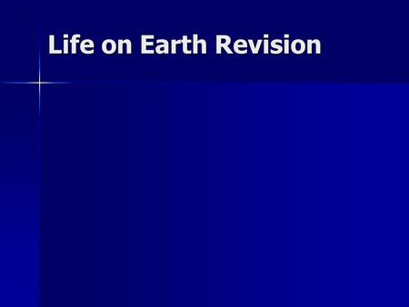 Life on Earth Revision. Variation of Life on Earth All living things, both those alive and those that are now extinct all originate from the simple living.