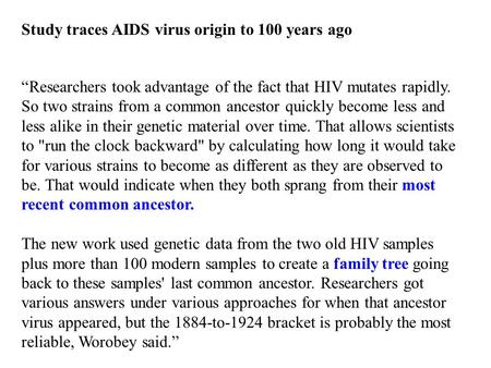 """Researchers took advantage of the fact that HIV mutates rapidly. So two strains from a common ancestor quickly become less and less alike in their genetic."