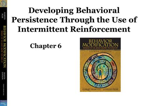 Developing Behavioral Persistence Through the Use of Intermittent Reinforcement Chapter 6.