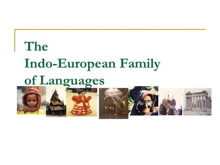 The Indo-European Family of Languages. Indo-European languages The Indo-European languages include 150 languages spoken by about three billion people,