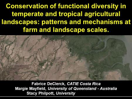 Conservation of functional diversity in temperate and tropical agricultural landscapes: patterns and mechanisms at farm and landscape scales. Fabrice DeClerck,