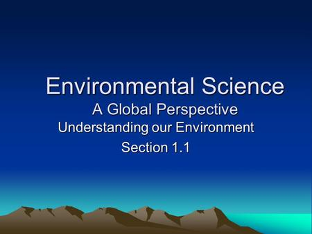 Environmental Science A Global Perspective Understanding our Environment Section 1.1.