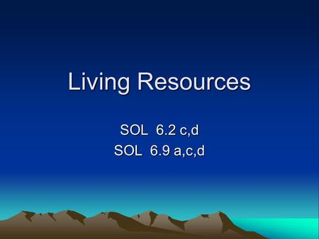 Living Resources SOL 6.2 c,d SOL 6.9 a,c,d.
