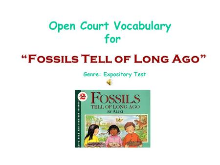 "Open Court Vocabulary for ""Fossils Tell of Long Ago"" Genre: Expository Test."