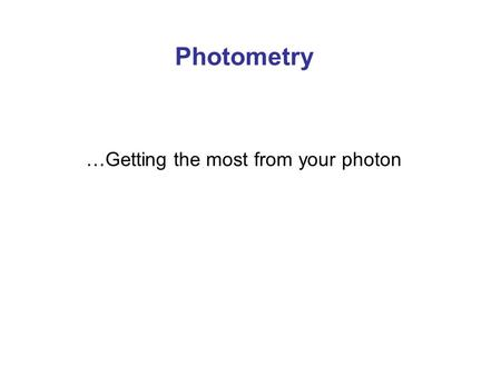 Photometry …Getting the most from your photon. Very Brief History: Hipparcos in 130 B.C. created catalog of stars and the magnitude scale used to this.