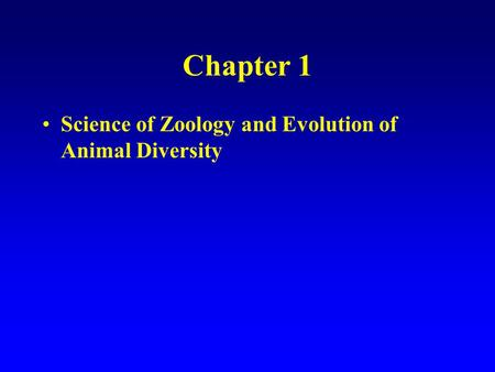 Chapter 1 Science of Zoology and Evolution of Animal Diversity.