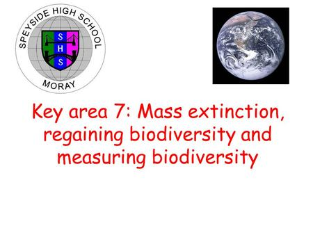 Key area 7: Mass extinction, regaining biodiversity and measuring biodiversity.