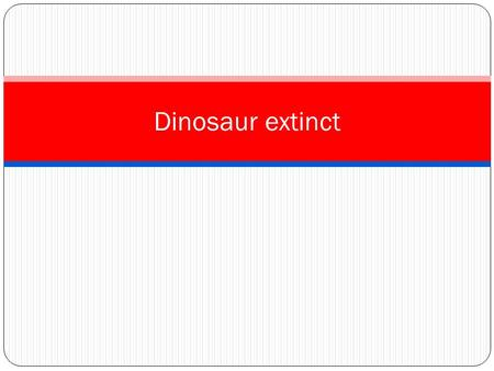 Dinosaur extinct.  The nemesis theory is one of many It came from outer space theories of dinosaur extinction. The idea is that a comet comes close.