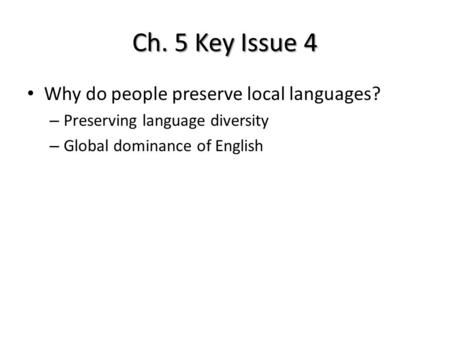 Ch. 5 Key Issue 4 Why do people preserve local languages?